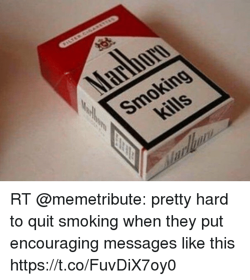 Memes, Smoking, and 🤖: Smoking RT @memetribute: pretty hard to quit smoking when they put encouraging messages like this https://t.co/FuvDiX7oy0