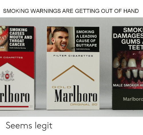 throat cancer: SMOKING WARNINGS ARE GETTING OUT OF HAND  SMOK  DAMAGES  GUMS  TEET  SMOKING  CAUSES  MOUTH AND  THROAT  CANCER  SMOKING  A LEADING  CAUSE OF  BUTTRAPE  CER  Health Authority Warning  Health Authority Warning  FILTER CIGARETTES  R CIGARETTES  boro Marlhoro  MALE SMOKER AC  GOLD  Marlboro  ORIGINAL 20  20 Seems legit