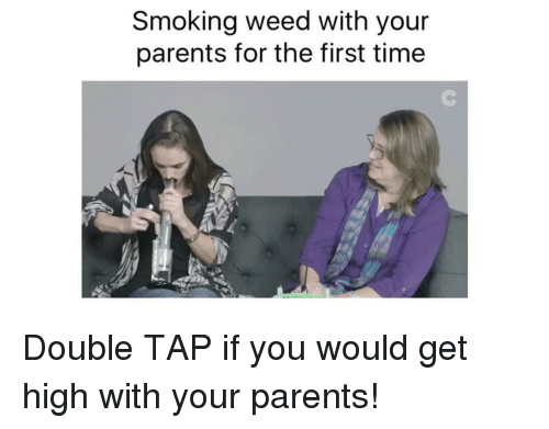 Smoke Weed: Smoking weed with your  parents for the first time Double TAP if you would get high with your parents!