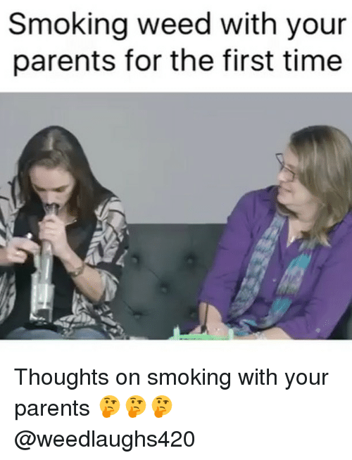 Memes, Parents, and Smoking: Smoking weed with your  parents for the first time Thoughts on smoking with your parents 🤔🤔🤔 @weedlaughs420