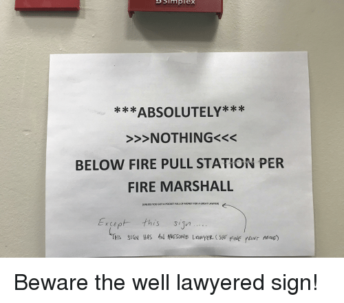 Lawyered: Smplex  ABSOLUTELY***  >>>NOTHING<<<  BELOW FIRE PULL STATION PER  FIRE MARSHALL  (UNLESS YOU GOT A POCKET FULL OF MONEY FOR A GREAT LAWYER  Except this sijn