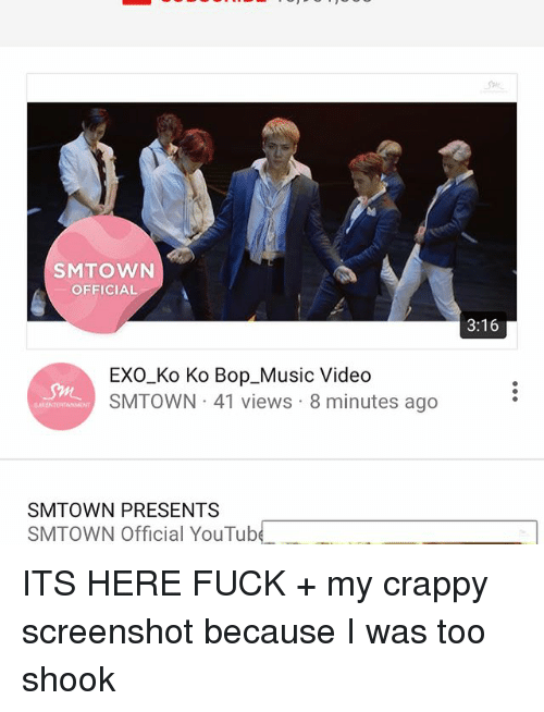 Youtubable: SMTOWN  OFFICIAL  3:16  EXO Ko Ko Bop_Music Video  SMTOWN 41 views 8 minutes ago  SMTOWN PRESENTS  SMTOWN Official YouTub ITS HERE FUCK + my crappy screenshot because I was too shook