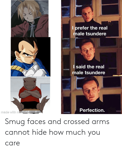 Smug Faces: Smug faces and crossed arms cannot hide how much you care