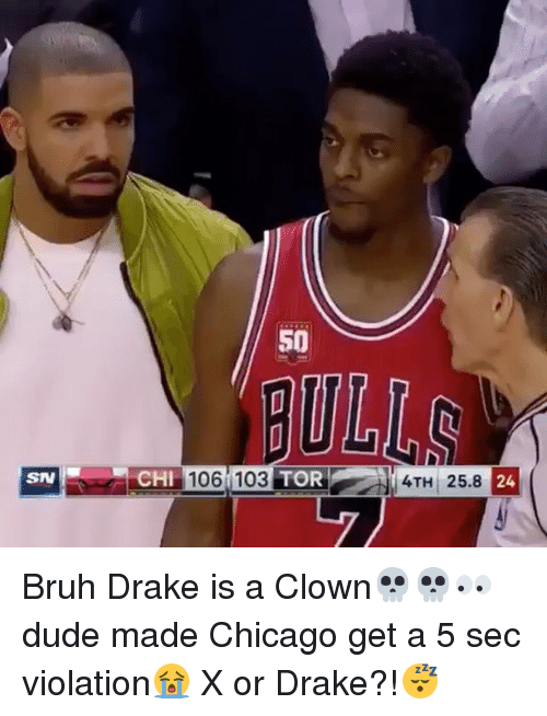 Bruh, Chicago, and Drake: SN  50  RCHI  106 103 TOR N 4TH 25.8  24 Bruh Drake is a Clown💀💀👀dude made Chicago get a 5 sec violation😭 X or Drake?!😴