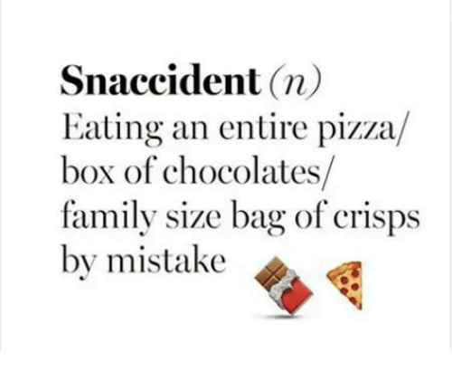 pizza boxes: Snaccident  n)  Eating an entire pizza  box of chocolates  family size bag of crisps  by mistake