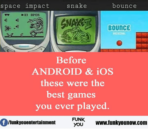 Best Gaming: snake  space impact  bounce  D3 00435  BOUNCE  Before  ANDROID & iOS  these were the  best games  you ever played.  FUNK  Ifunkyouentertainment  YOU  www.funkyounow.com