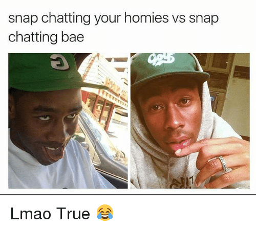 Bae, Funny, and Lmao: snap chatting your homies vs snap  chatting bae Lmao True 😂