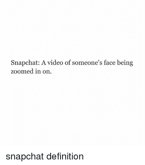 Definitely, Snapchat, and Videos: Snapchat: A video of someone's face being  zoomed in on snapchat definition