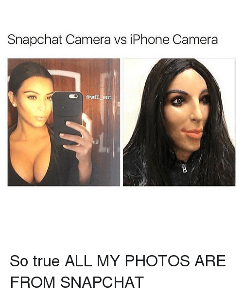 Memes, 🤖, and Ent: Snapchat Camera vs iPhone Camera  will ent So true ALL MY PHOTOS ARE FROM SNAPCHAT