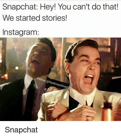Instagram, Memes, and Snapchat: Snapchat: Hey! You can't do that!  We started stories!  Instagram: Snapchat