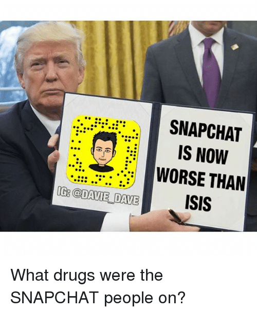 Drugs, Funny, and Isis: SNAPCHAT  IS NOW  WORSE THAN  ISIS  IG @DAVIE DAVE What drugs were the SNAPCHAT people on?