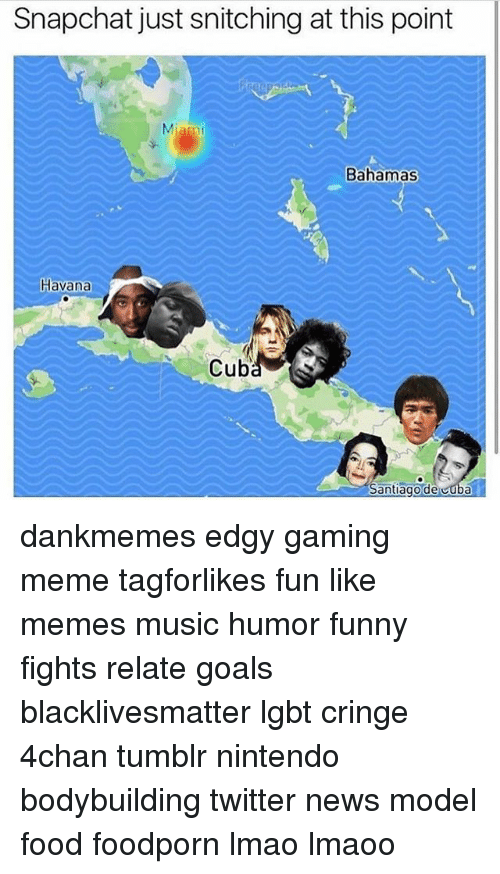 Gaming Meme: Snapchat just snitching at this point  Bahamas  Havana  Santiago de cuba dankmemes edgy gaming meme tagforlikes fun like memes music humor funny fights relate goals blacklivesmatter lgbt cringe 4chan tumblr nintendo bodybuilding twitter news model food foodporn lmao lmaoo