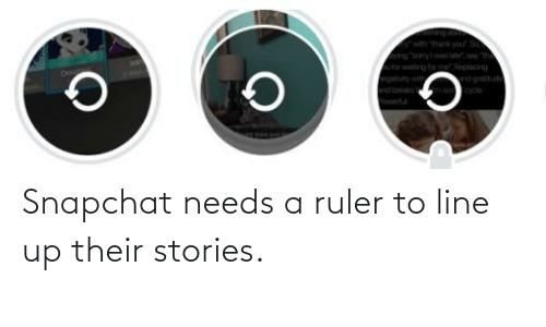 Snapchat: Snapchat needs a ruler to line up their stories.