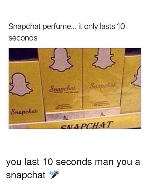 Memes, 🤖, and Perfume: Snapchat perfume... it only lasts 10  seconds  Snapchat you last 10 seconds man you a snapchat 🎤