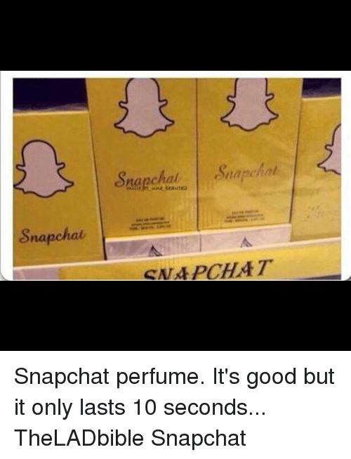 Memes, 🤖, and Snapchated: Snapchat  Stapel  SALA PCHAT Snapchat perfume. It's good but it only lasts 10 seconds... TheLADbible Snapchat