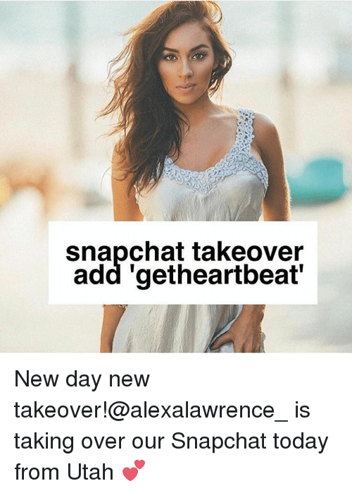 Memes, 🤖, and New Day: snapchat takeover  add 'getheartbeat New day new takeover!@alexalawrence_ is taking over our Snapchat today from Utah 💕