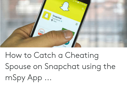 Cheating Spouse Meme: Snapchat  Teen  100 How to Catch a Cheating Spouse on Snapchat using the mSpy App ...