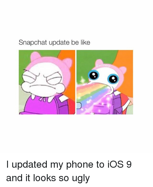 Phone: Snapchat update be like I updated my phone to iOS 9 and it looks so ugly
