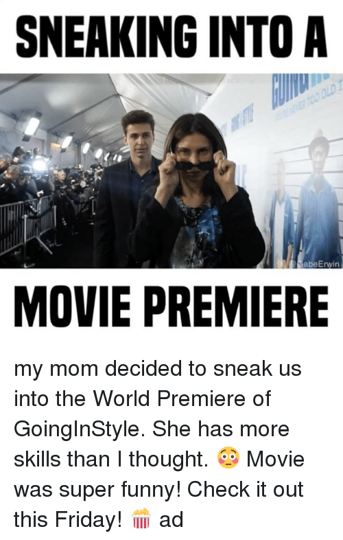 Friday, Funny, and Memes: SNEAKING INTO A  D abeErwin  MOVIE PREMIERE my mom decided to sneak us into the World Premiere of GoingInStyle. She has more skills than I thought. 😳 Movie was super funny! Check it out this Friday! 🍿 ad