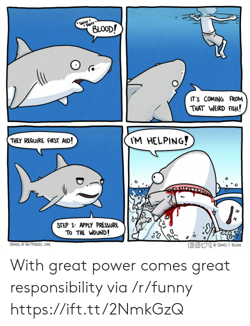 weird fish: SNIFF  BLO0D/  IT'S COMING FROM  THAT WEIRD FISH!  THEY REQUIRE fIRST AID!  'M HELPING?  0  STEP 1: APPLY PRESSURE  To THE WoUND!  JAMES oF NO TRADES.COM  GO。ジt @JAMES F REGAN With great power comes great responsibility via /r/funny https://ift.tt/2NmkGzQ