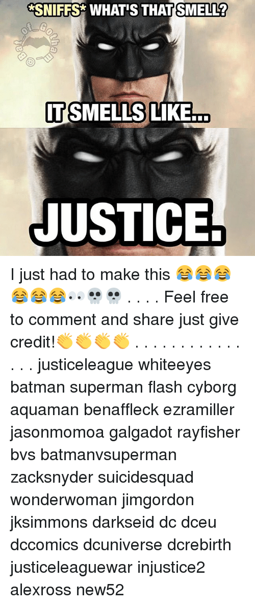 Feeling Free: *SNIFFS  WHAT'S THAT SMELL?  T SMELLS LIKE  JUSTICE I just had to make this 😂😂😂😂😂😂👀💀💀 . . . . Feel free to comment and share just give credit!👏👏👏👏 . . . . . . . . . . . . . . . justiceleague whiteeyes batman superman flash cyborg aquaman benaffleck ezramiller jasonmomoa galgadot rayfisher bvs batmanvsuperman zacksnyder suicidesquad wonderwoman jimgordon jksimmons darkseid dc dceu dccomics dcuniverse dcrebirth justiceleaguewar injustice2 alexross new52