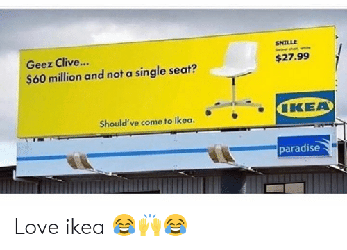 Paradise: SNILLE  Geez Clive...  $27.99  $60 million and not a single seat  Should've come to Ikoa,KEA  paradise Love ikea 😂🙌😂
