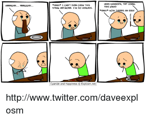 Dank, Twitter, and Grandpa: SNISF I CAN'T EVEN CHEW THIS  STEAK ANTMORE. T'M SO USELESS  HERE GRANDPA, TRY USING  THIS KNIFE  SNIFF* NOW THERES AN IDEA!  Cyanide and Happiness © Explosm.net http://www.twitter.com/daveexplosm