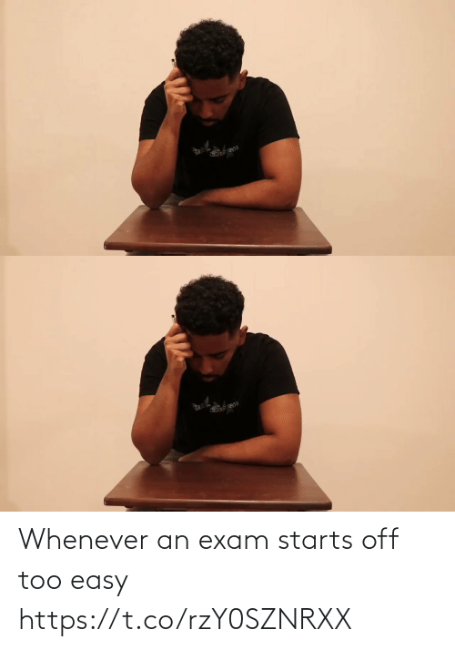 exam: SNO GH Whenever an exam starts off too easy https://t.co/rzY0SZNRXX