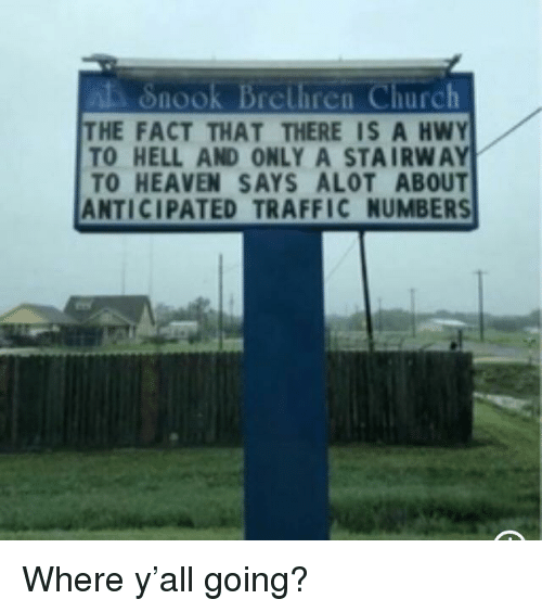 Stairway to Heaven: Snook Brcliren Church  THE FACT THAT THERE IS A HWY  TO HELL AND ONLY A STAIRWAY  TO HEAVEN SAYS ALOT ABOUT  ANTICIPATED TRAFFIC NUMBERS  on Where y'all going?