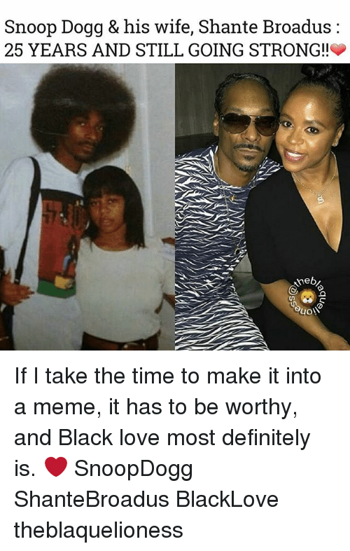 snoopes: Snoop Dogg & his wife, Shante Broadus:  25 YEARS AND STILL GOING STRONG!!  3 If I take the time to make it into a meme, it has to be worthy, and Black love most definitely is. ❤ SnoopDogg ShanteBroadus BlackLove theblaquelioness