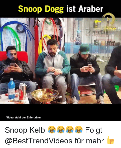 Dogges: Snoop Dogg ist Araber  Video: Achi der Entertainer Snoop Kelb 😂😂😂😂 Folgt @BestTrendVideos für mehr 👍