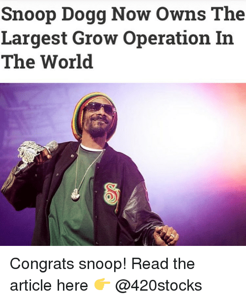 Snoop, Snoop Dogg, and Weed: Snoop Dogg Now Owns The  Largest Grow Operation In  The World Congrats snoop! Read the article here 👉 @420stocks
