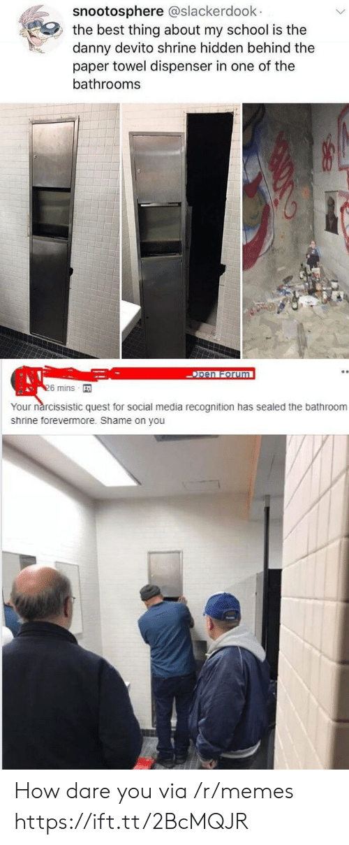 Narcissistic: snootosphere @slackerdoolk  the best thing about my school is the  danny devito shrine hidden behind the  paper towel dispenser in one of the  bathrooms  pen Forum  6 mins  Your nárcissistic quest for social media recognition has sealed the bathroom  shrine forevermore. Shame on you How dare you via /r/memes https://ift.tt/2BcMQJR