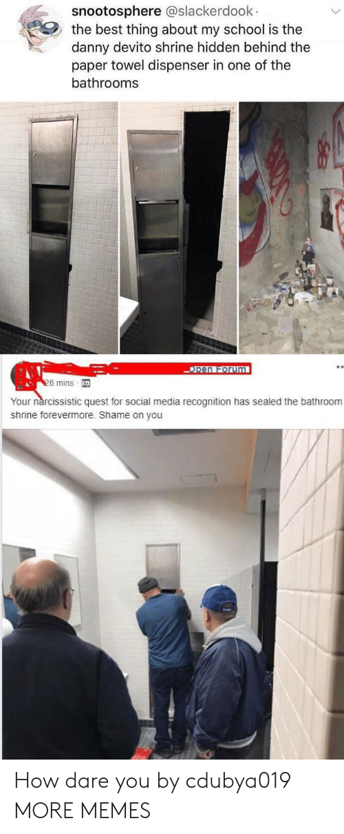 Narcissistic: snootosphere @slackerdoolk  the best thing about my school is the  danny devito shrine hidden behind the  paper towel dispenser in one of the  bathrooms  pen Forum  6 mins  Your nárcissistic quest for social media recognition has sealed the bathroom  shrine forevermore. Shame on you How dare you by cdubya019 MORE MEMES