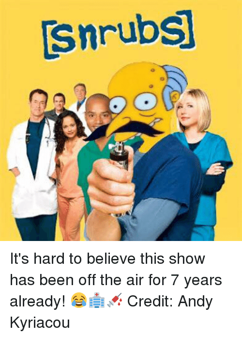 off the air: snrubs It's hard to believe this show has been off the air for 7 years already! 😂🏥💉  Credit: Andy Kyriacou