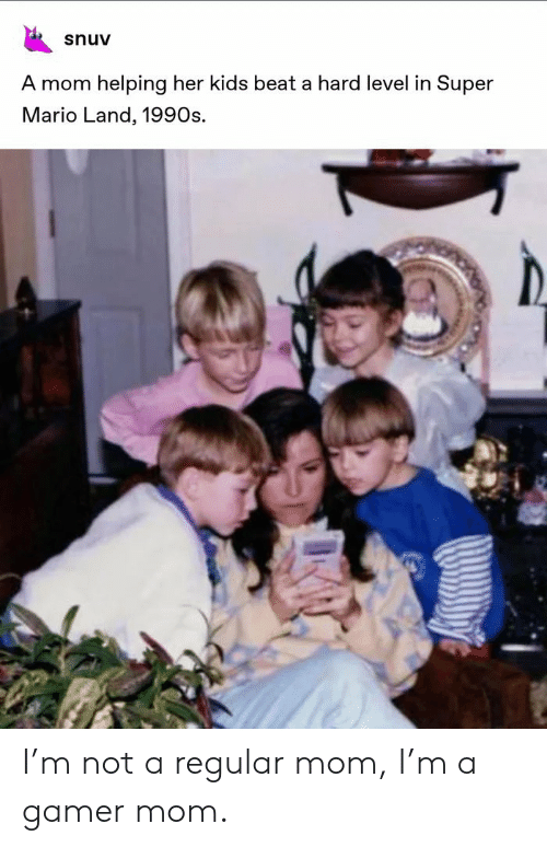 Super Mario: snuv  A mom helping her kids beat a hard level in Super  Mario Land, 1990s. I'm not a regular mom, I'm a gamer mom.