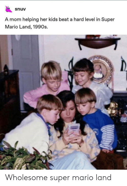 Super Mario: snuv  A mom helping her kids beat a hard level in Super  Mario Land, 1990s. Wholesome super mario land