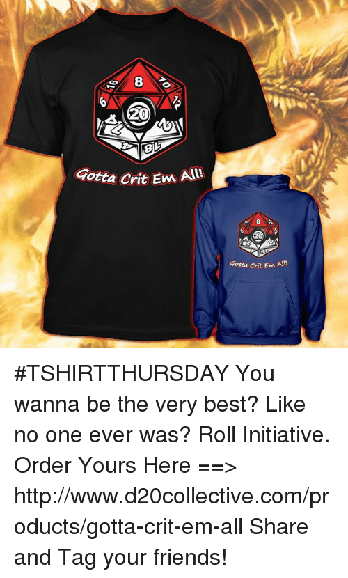 Emo, Best, and Http: so 8  200  Gotta crit All!  Emo Gotta crit Em #TSHIRTTHURSDAY  You wanna be the very best? Like no one ever was? Roll Initiative.  Order Yours Here ==> http://www.d20collective.com/products/gotta-crit-em-all  Share and Tag your friends!