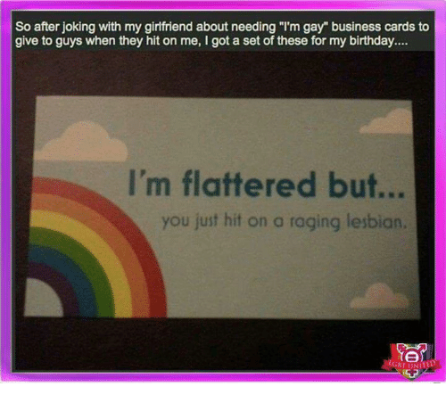 "Lesbians, Memes, and Lesbian: So after joking with my girlfriend about needing ""I'm gay"" business cards to  give to guys when they hit on me, I got a set of these for my birthday....  I'm flattered but...  you just hit on a raging lesbian"