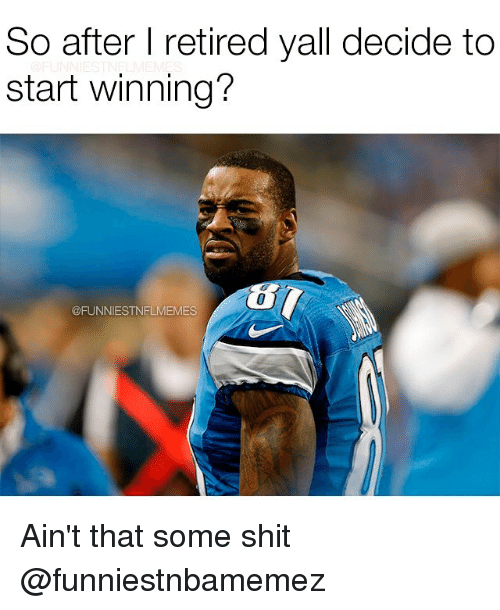 Nflmemes: So after l retired yall decide to  start winning?  @FUNNIEST NFLMEMES Ain't that some shit @funniestnbamemez