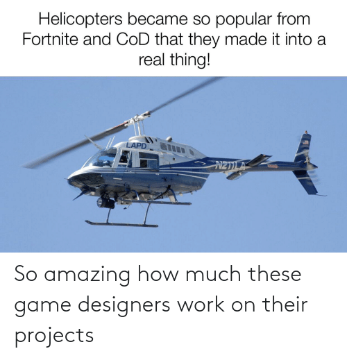 so amazing: So amazing how much these game designers work on their projects