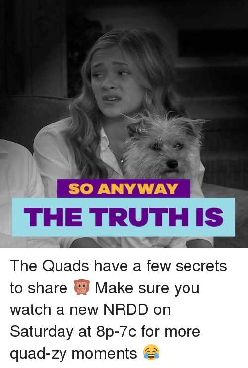 Memes, Watch, and 🤖: SO ANYWAY  THE TRUTHIS The Quads have a few secrets to share 🙊 Make sure you watch a new NRDD on Saturday at 8p-7c for more quad-zy moments 😂