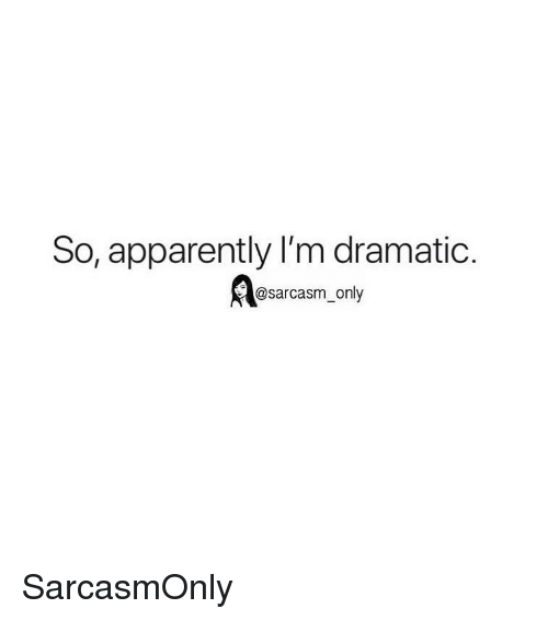 Apparently, Funny, and Memes: So, apparently I'm dramatic.  @sarcasm_only SarcasmOnly
