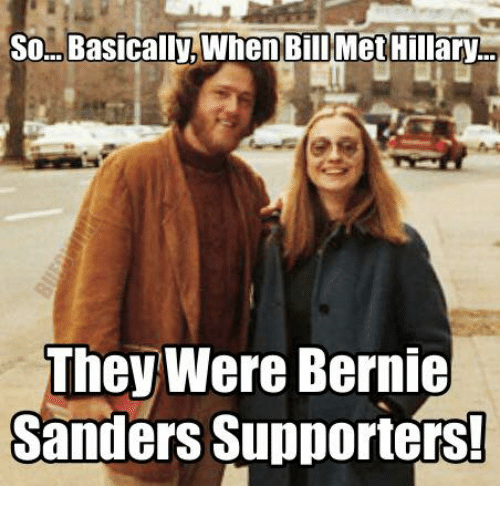 Conservative and Bernie: So Basically, When Bill MetHillary  They Were Bernie  Sanders Supporters!