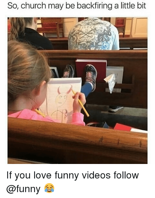 Church, Funny, and Love: So, church may be backfiring a little bit If you love funny videos follow @funny 😂