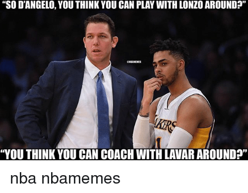 "Basketball, Nba, and Sports: ""SO D'ANGELO, YOU THINK YOU CAN PLAY WITH LONZO AROUND  ""YOU THINK YOU CAN COACH WITH LAVARAROUND?"" nba nbamemes"