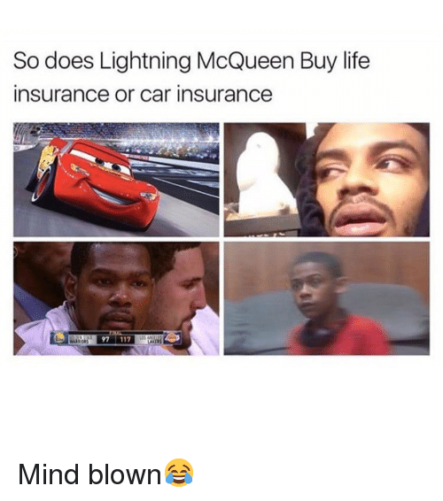 lightning mcqueen: So does Lightning McQueen Buy life  insurance or car insurance  97 11 Mind blown😂