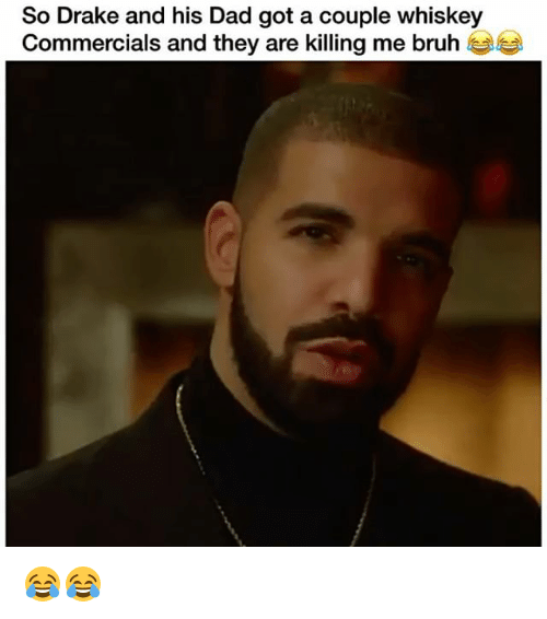 Bruh, Dad, and Drake: So Drake and his Dad got a couple whiskey  Commercials and they are killing me bruh 😂😂
