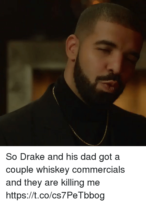 Dad, Drake, and Funny: So Drake and his dad got a couple whiskey commercials and they are killing me  https://t.co/cs7PeTbbog