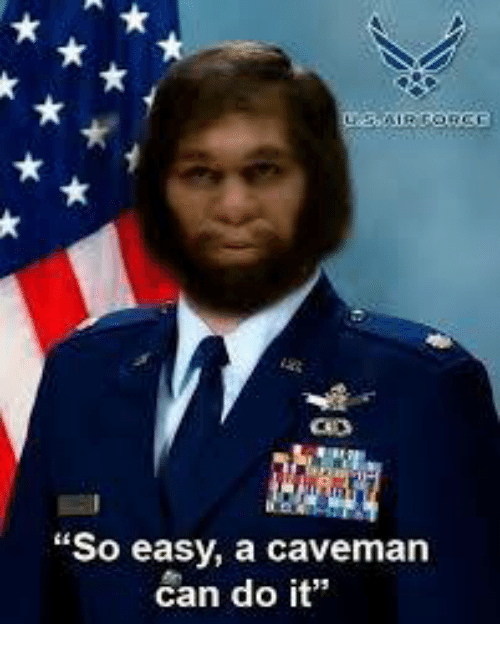 "Military, Easy A, and Can: ""So easy, a caveman  can do it"""
